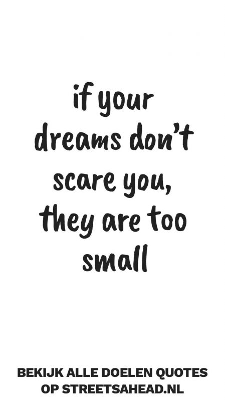 If you dreams don't scare you, they are too small