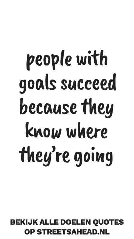People with goals succeed because they know where they're going
